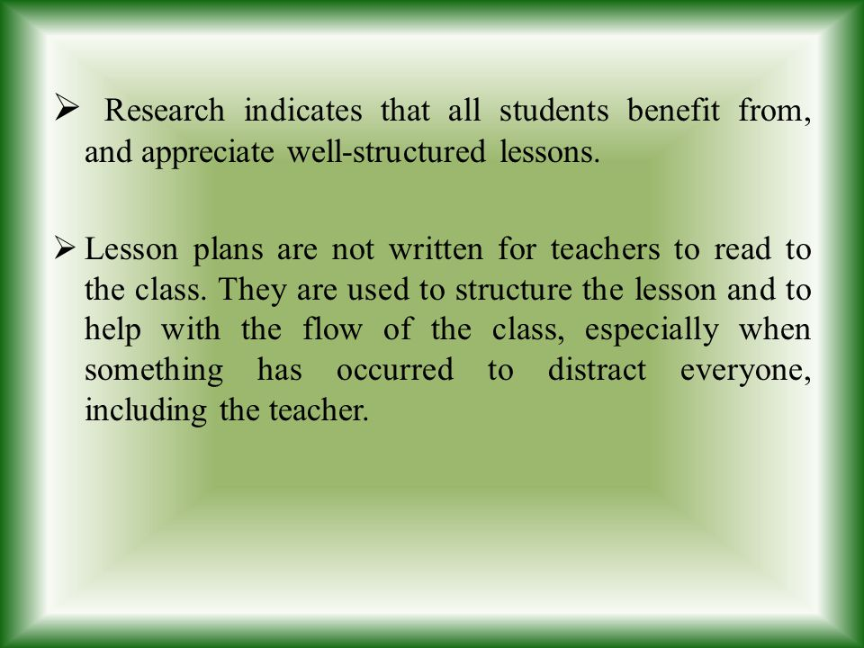 Research indicates that all students benefit from, and appreciate well-structured lessons.