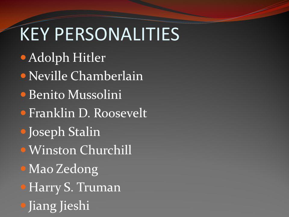 KEY PERSONALITIES Adolph Hitler Neville Chamberlain Benito Mussolini