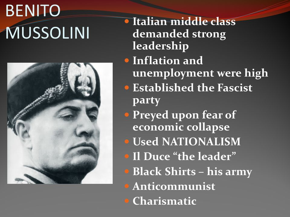 BENITO MUSSOLINI Italian middle class demanded strong leadership