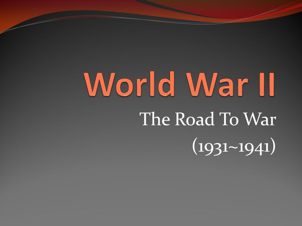 World War II The Road To War (1931~1941)