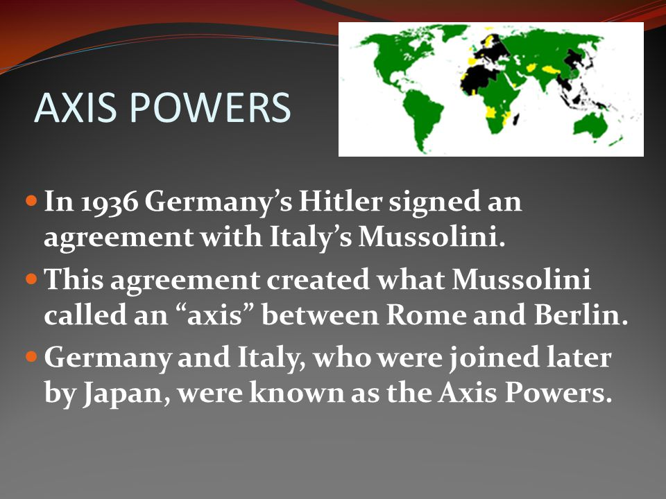 AXIS POWERS In 1936 Germany's Hitler signed an agreement with Italy's Mussolini.