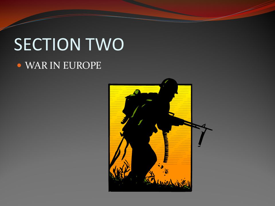SECTION TWO WAR IN EUROPE
