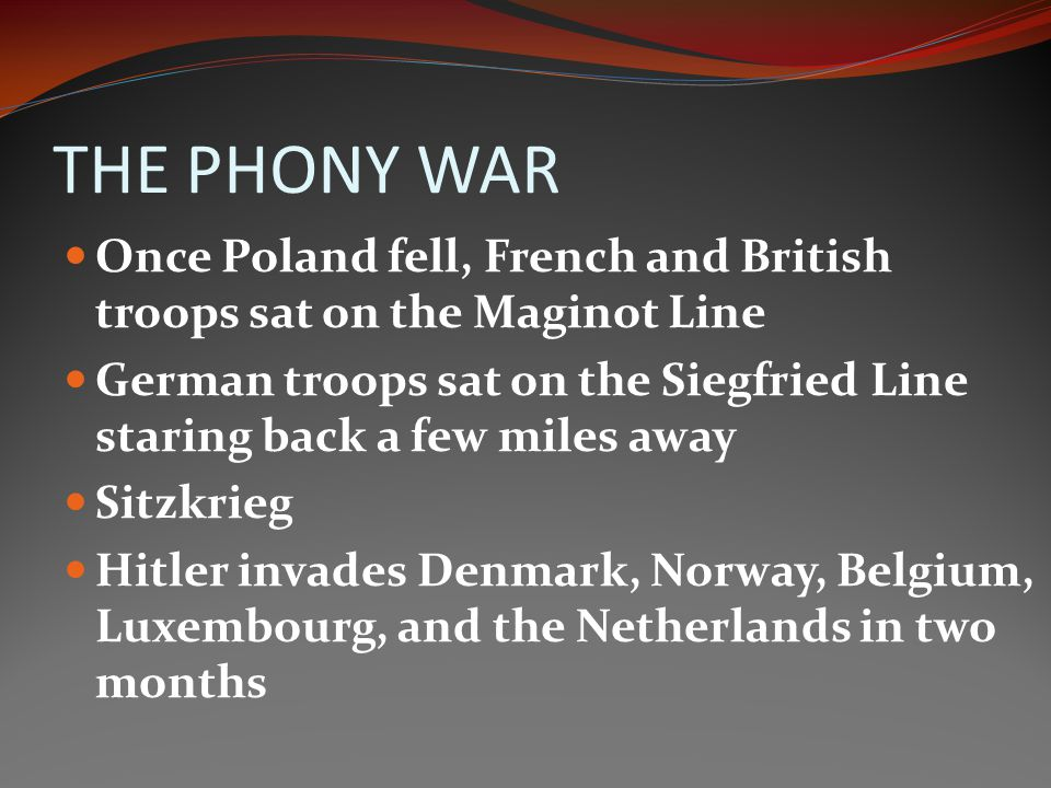 THE PHONY WAR Once Poland fell, French and British troops sat on the Maginot Line.