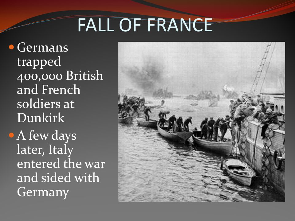 FALL OF FRANCE Germans trapped 400,000 British and French soldiers at Dunkirk.