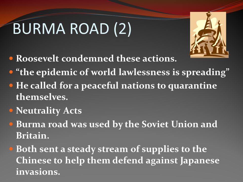 BURMA ROAD (2) Roosevelt condemned these actions.