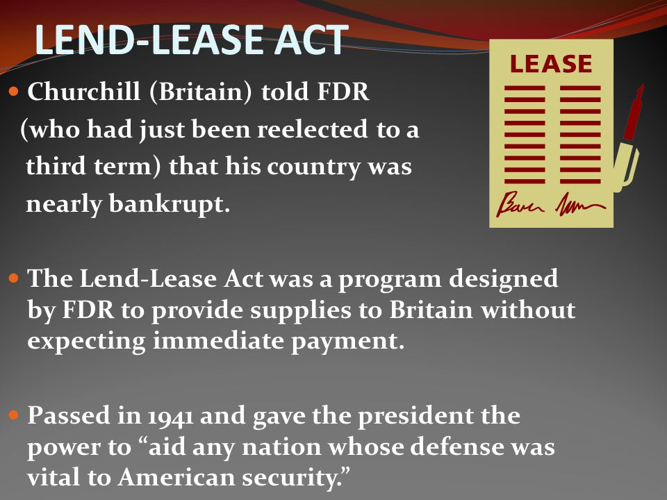 LEND-LEASE ACT Churchill (Britain) told FDR
