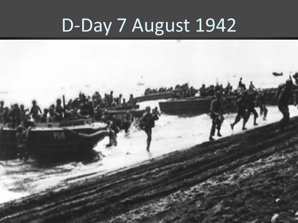 D-Day 7 August 1942