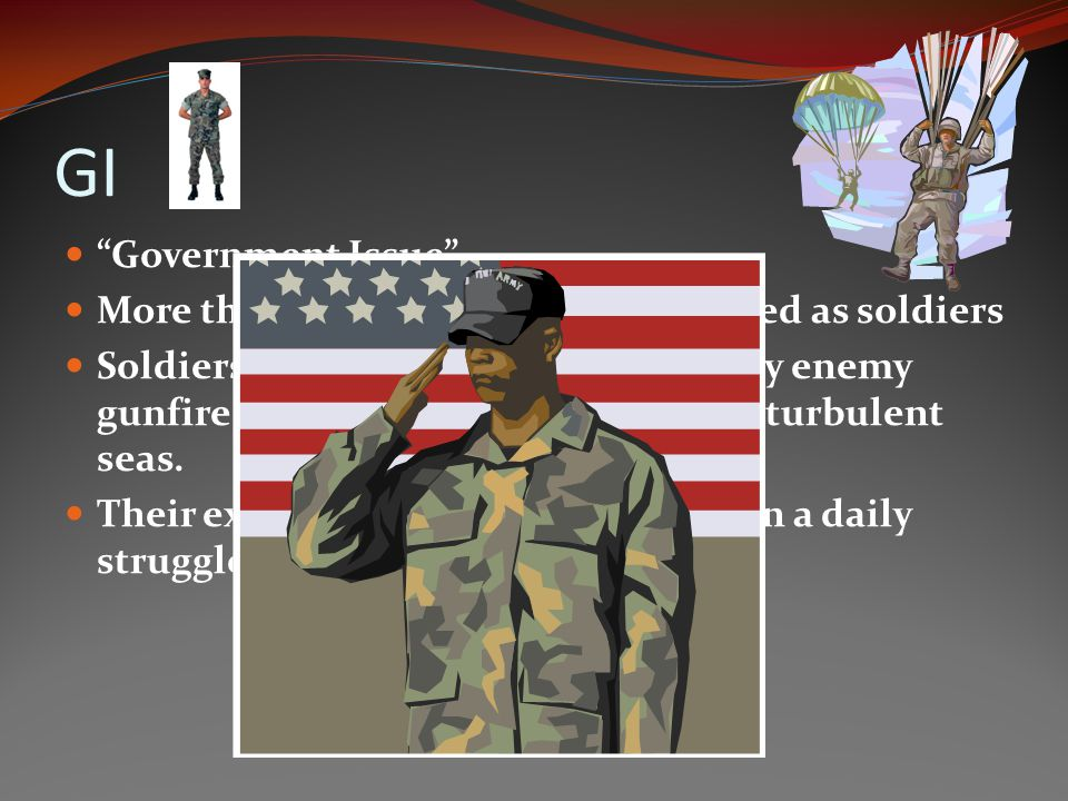 GI Government Issue More than 16 million Americans served as soldiers.