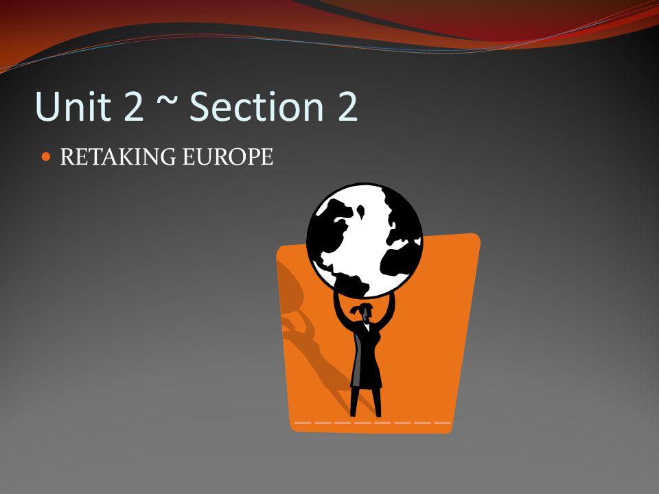 Unit 2 ~ Section 2 RETAKING EUROPE