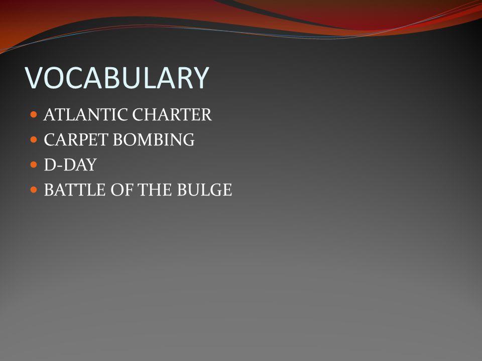 VOCABULARY ATLANTIC CHARTER CARPET BOMBING D-DAY BATTLE OF THE BULGE