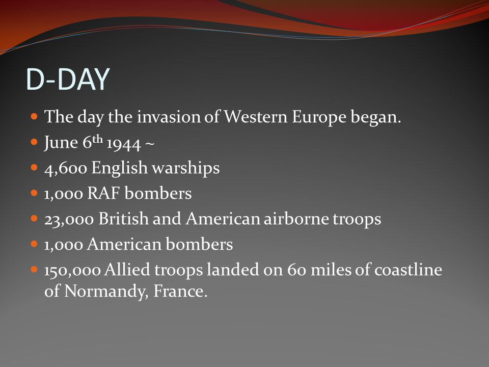 D-DAY The day the invasion of Western Europe began. June 6th 1944 ~