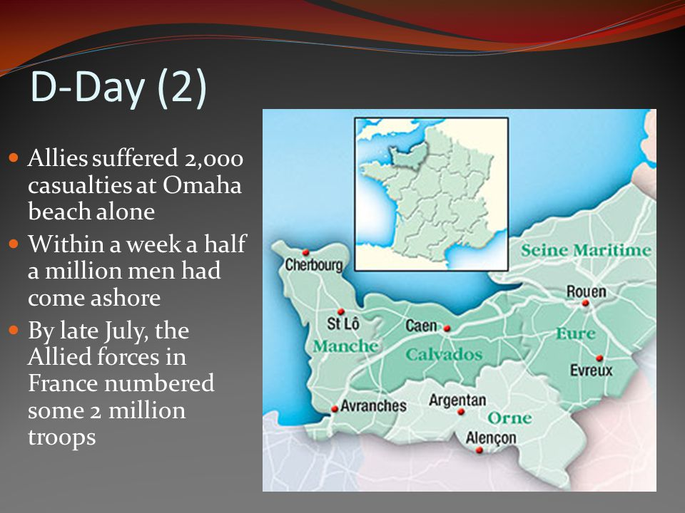 D-Day (2) Allies suffered 2,000 casualties at Omaha beach alone