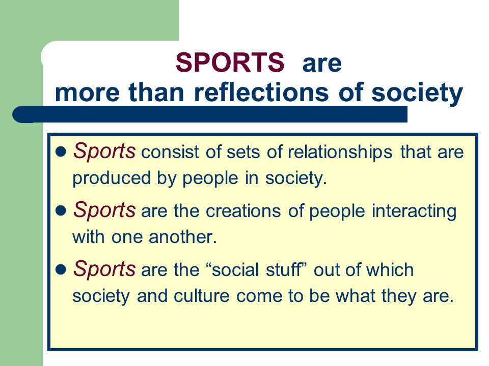 SPORTS are more than reflections of society