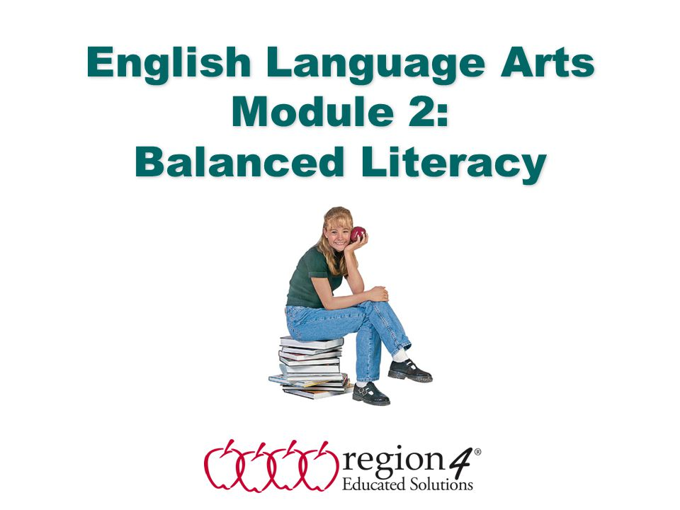 English Language Arts Module 2: Balanced Literacy