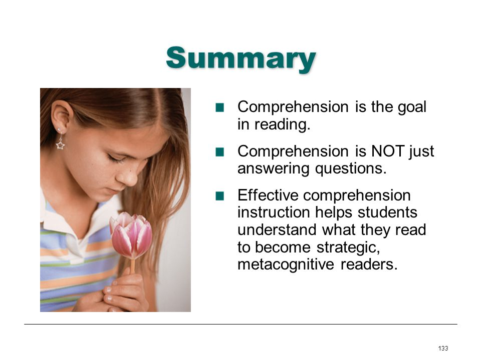Summary Comprehension is the goal in reading.