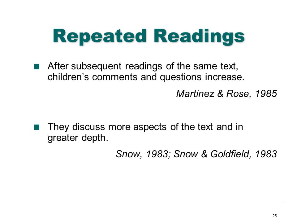 Repeated Readings After subsequent readings of the same text, children's comments and questions increase.