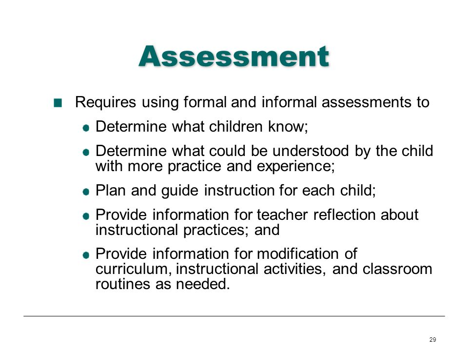 Assessment Requires using formal and informal assessments to