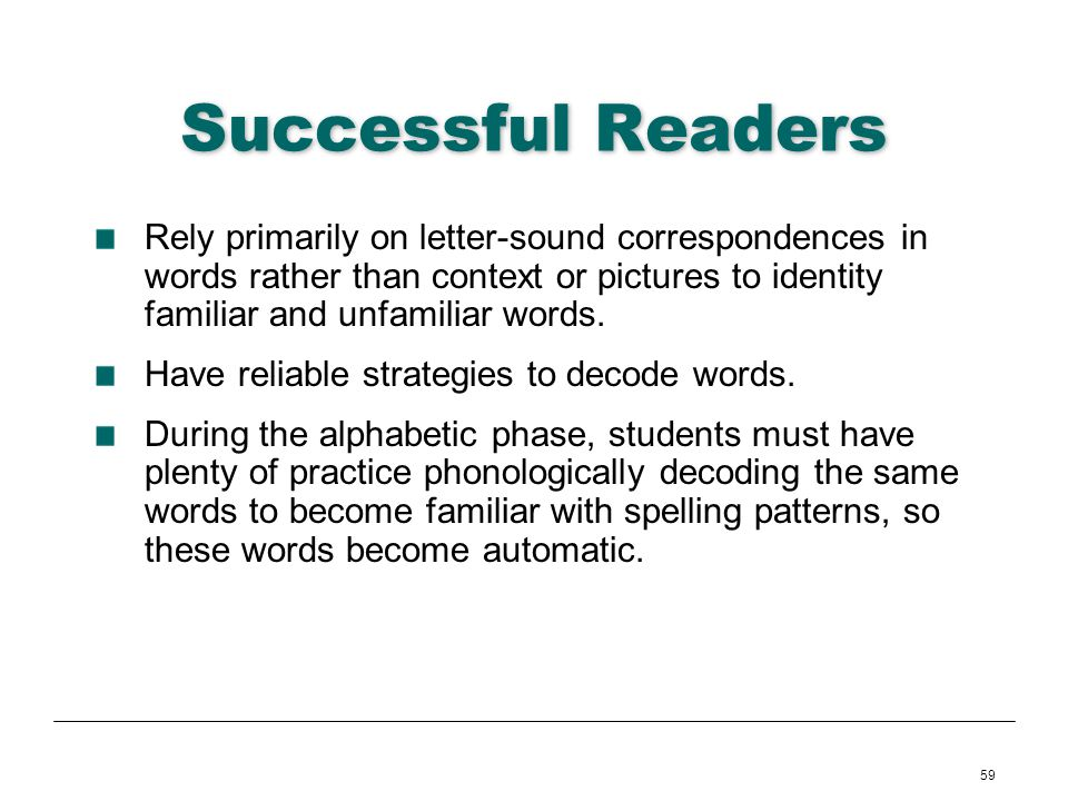 Successful Readers Rely primarily on letter-sound correspondences in words rather than context or pictures to identity familiar and unfamiliar words.