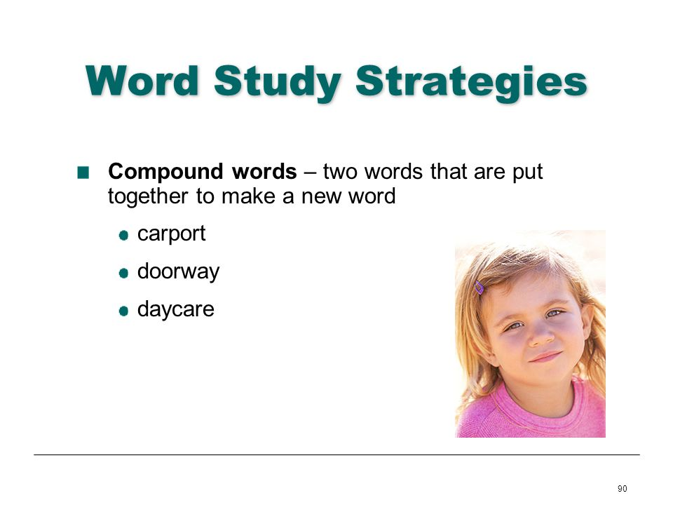 Word Study Strategies Compound words – two words that are put together to make a new word. carport.
