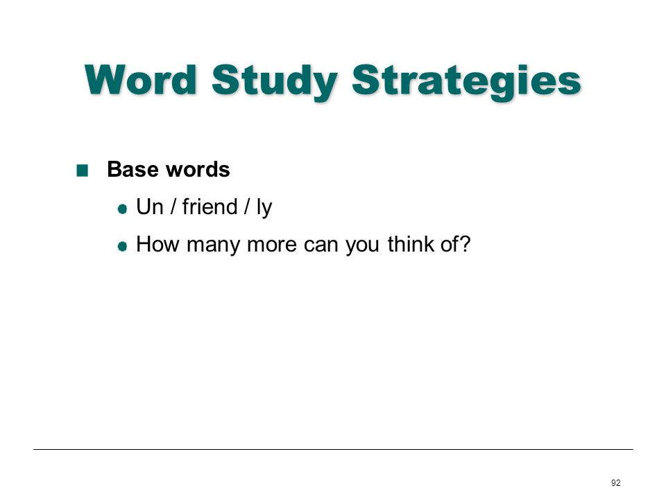 Word Study Strategies Base words Un / friend / ly