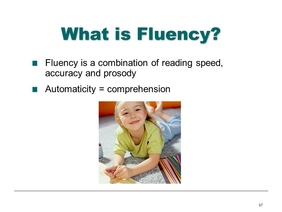 What is Fluency. Fluency is a combination of reading speed, accuracy and prosody.