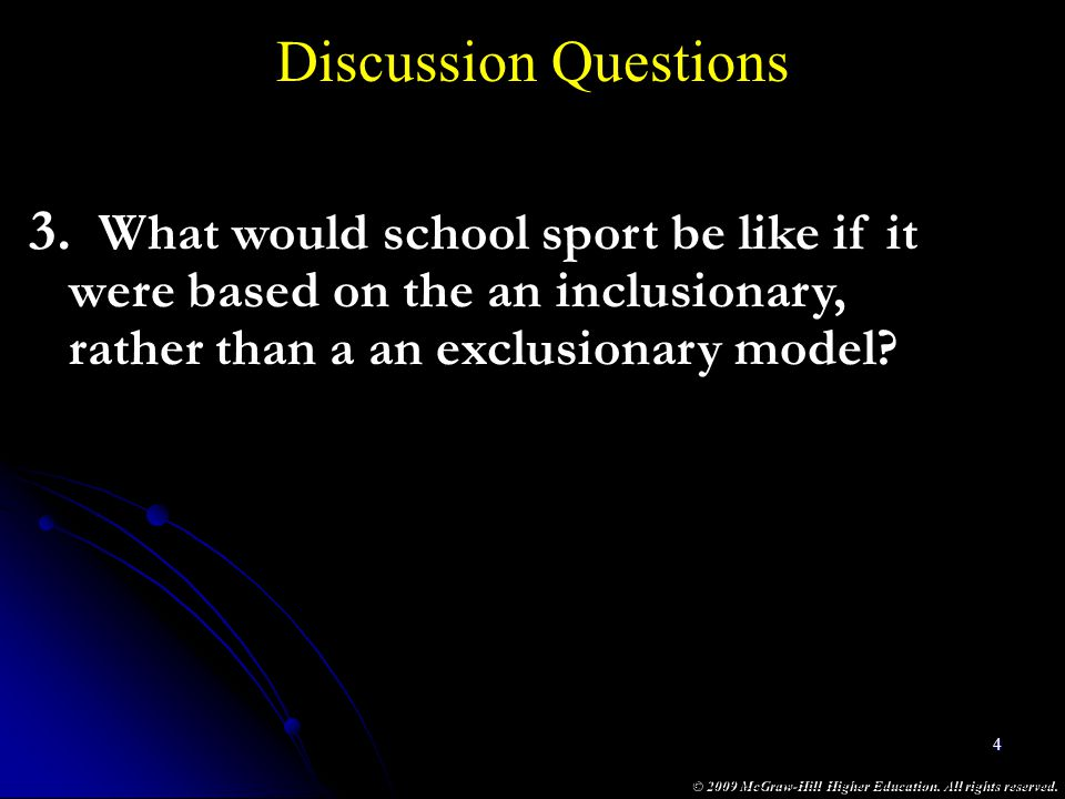 Discussion Questions What would school sport be like if it were based on the an inclusionary, rather than a an exclusionary model