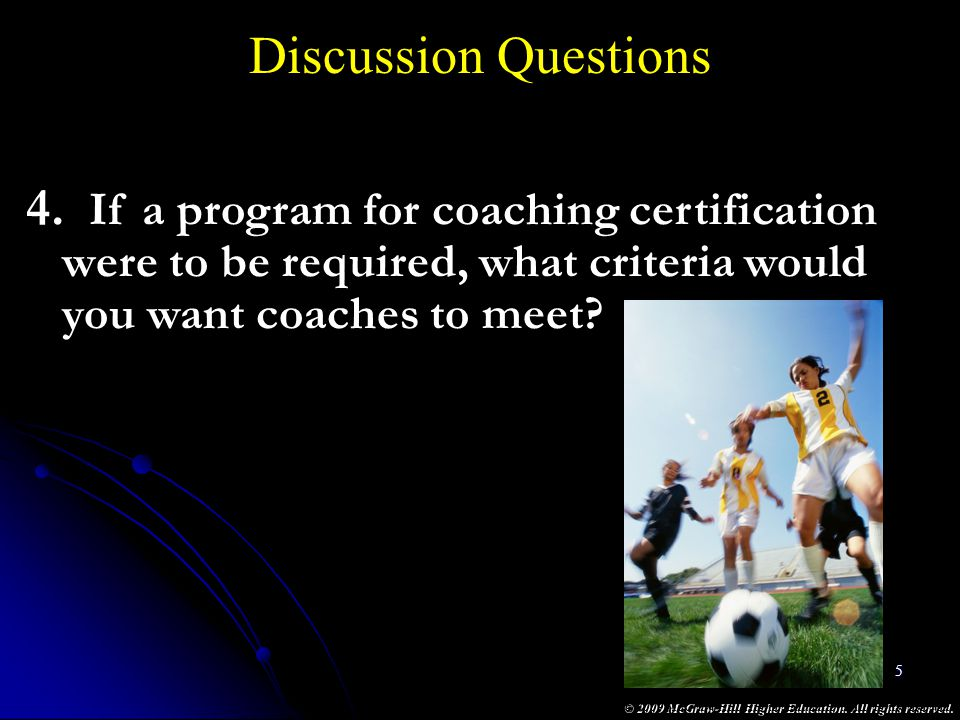 Discussion Questions If a program for coaching certification were to be required, what criteria would you want coaches to meet