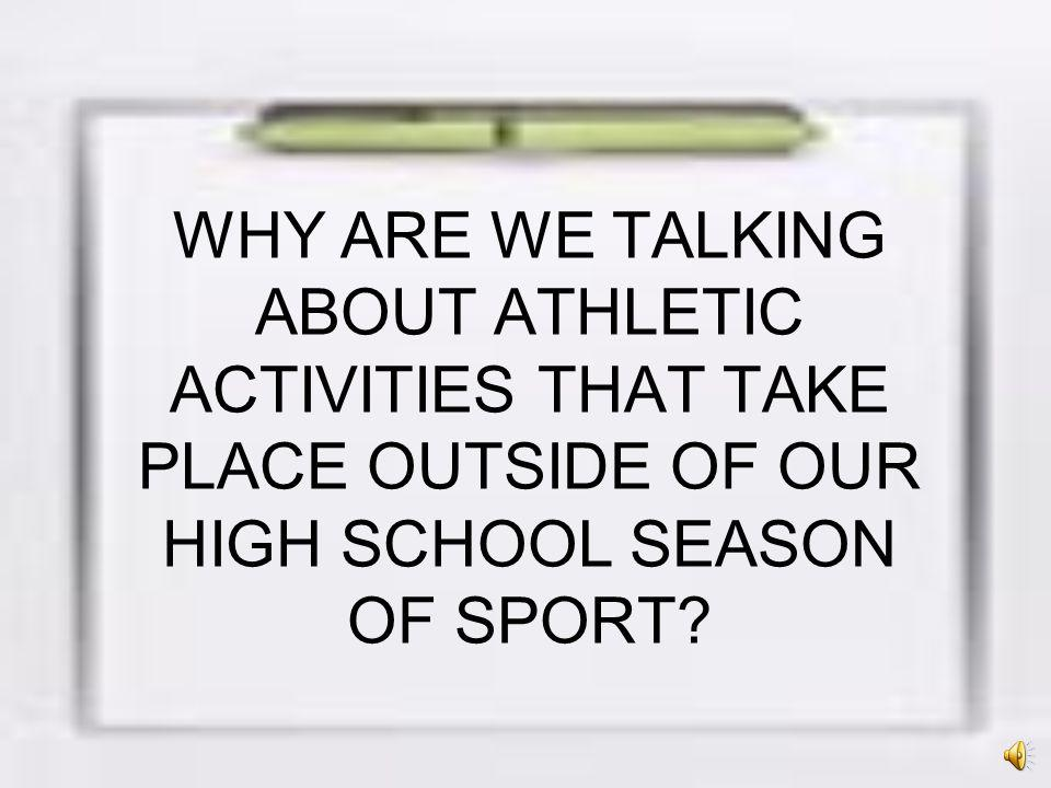 WHY ARE WE TALKING ABOUT ATHLETIC ACTIVITIES THAT TAKE PLACE OUTSIDE OF OUR HIGH SCHOOL SEASON OF SPORT