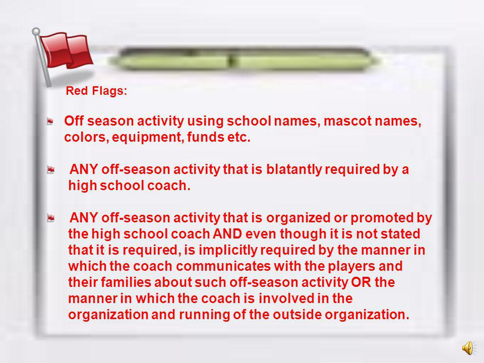 Red Flags: Off season activity using school names, mascot names, colors, equipment, funds etc.