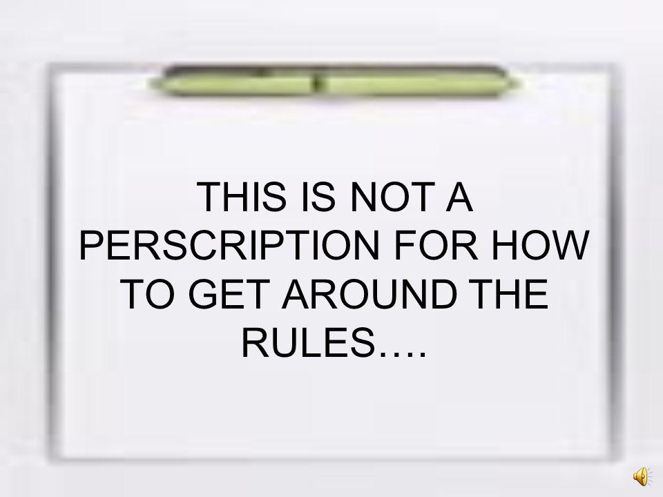 THIS IS NOT A PERSCRIPTION FOR HOW TO GET AROUND THE RULES….
