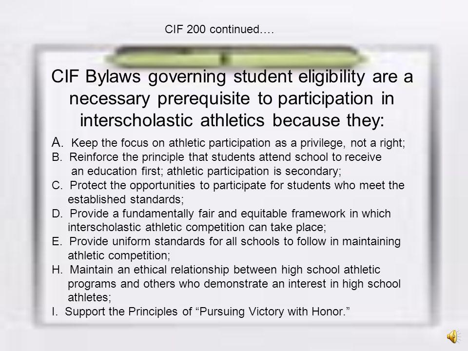 CIF 200 continued…. CIF Bylaws governing student eligibility are a necessary prerequisite to participation in interscholastic athletics because they: