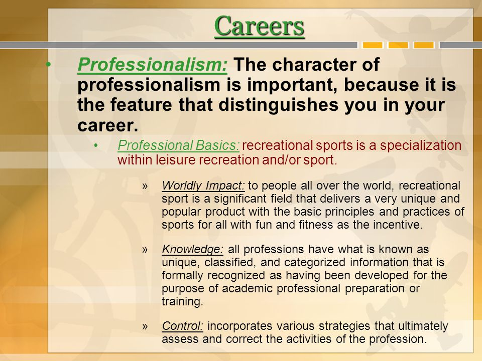 Careers Professionalism: The character of professionalism is important, because it is the feature that distinguishes you in your career.