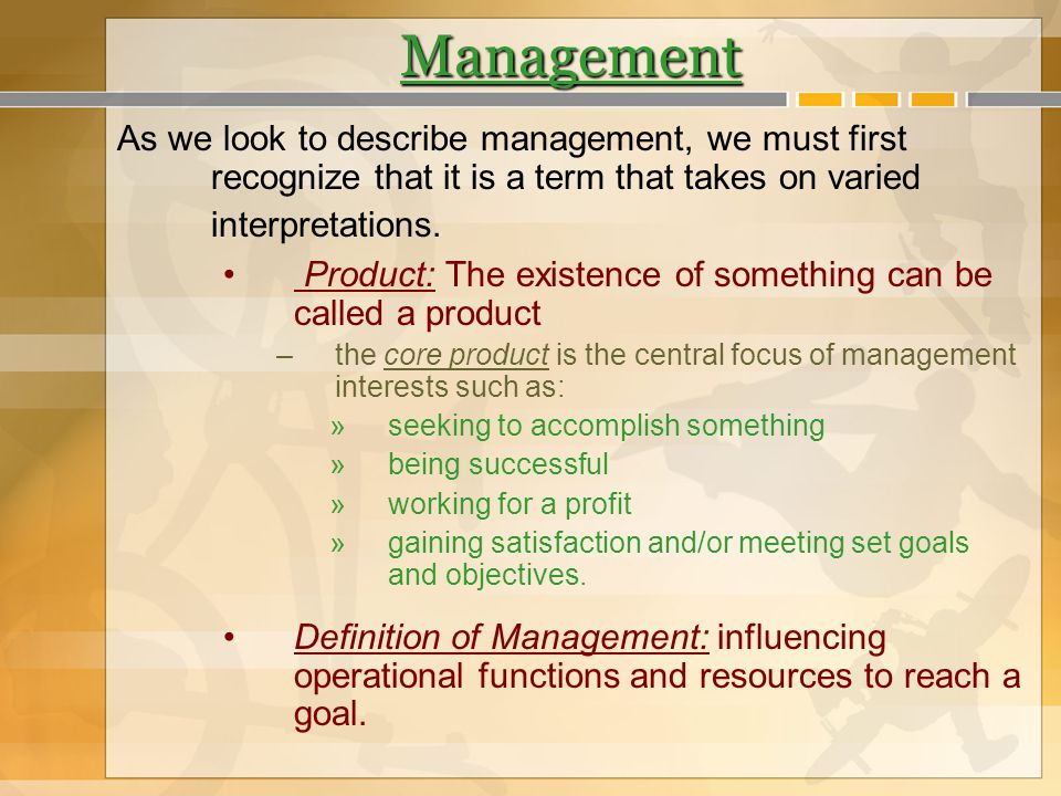 Management As we look to describe management, we must first recognize that it is a term that takes on varied interpretations.