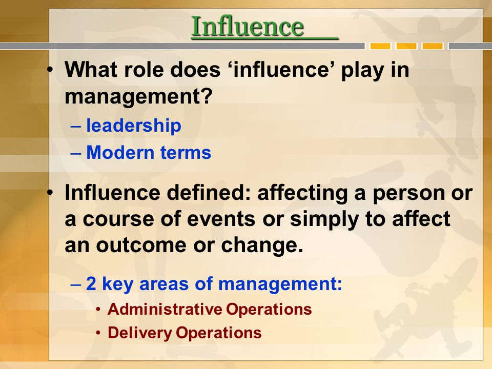 Influence What role does 'influence' play in management
