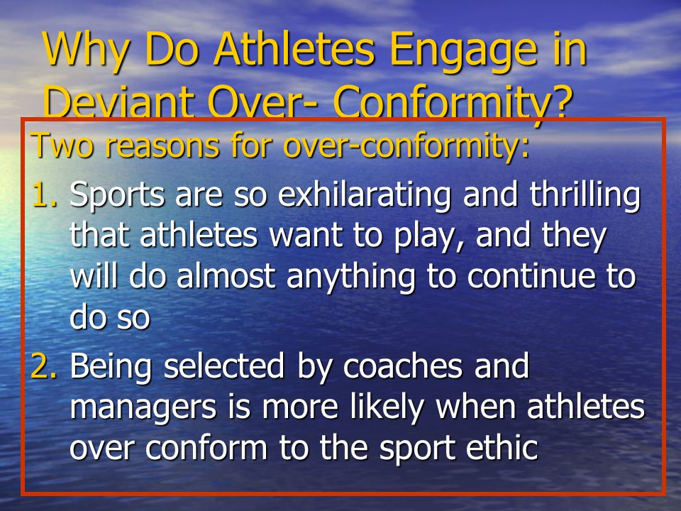 Why Do Athletes Engage in Deviant Over- Conformity