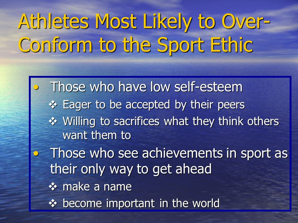 Athletes Most Likely to Over- Conform to the Sport Ethic