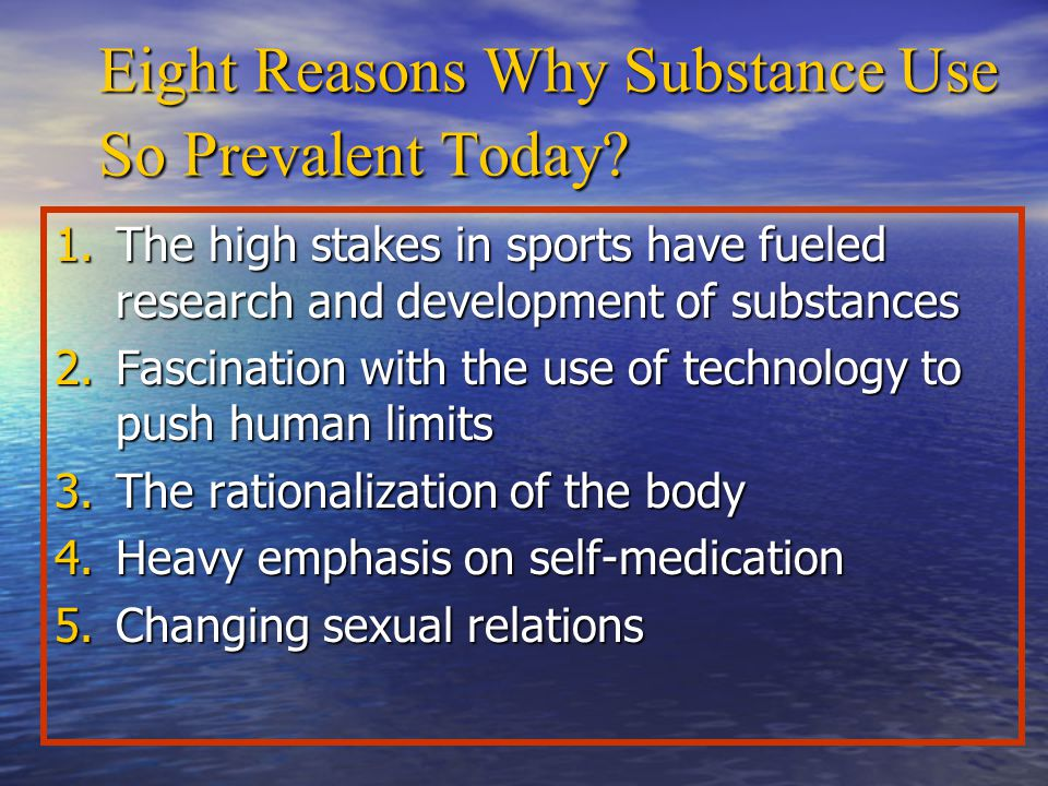 Eight Reasons Why Substance Use So Prevalent Today