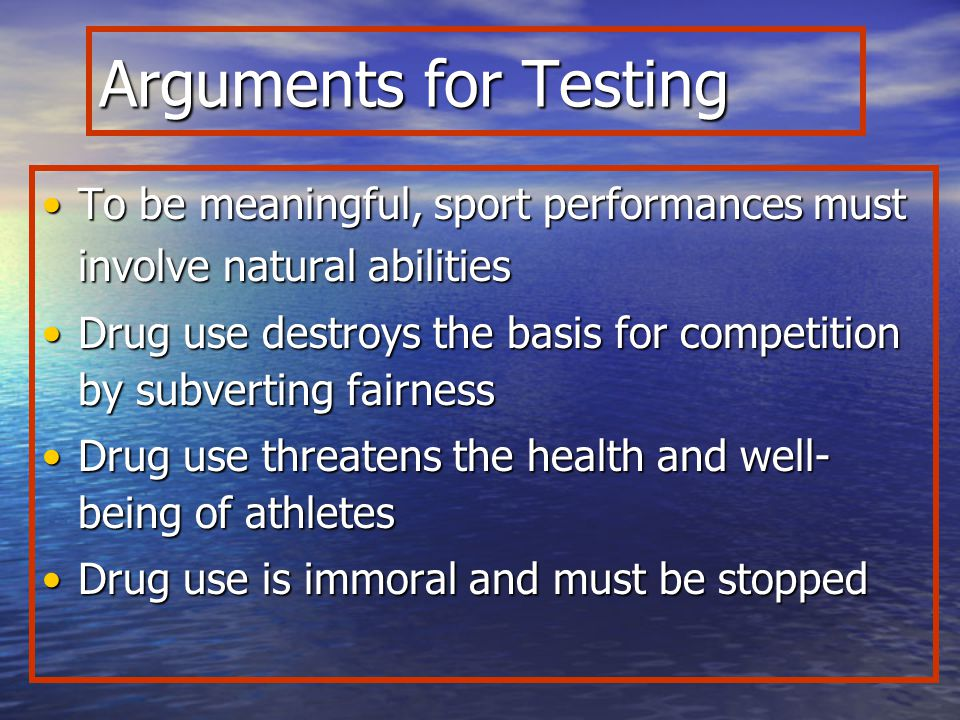Arguments for Testing To be meaningful, sport performances must involve natural abilities.