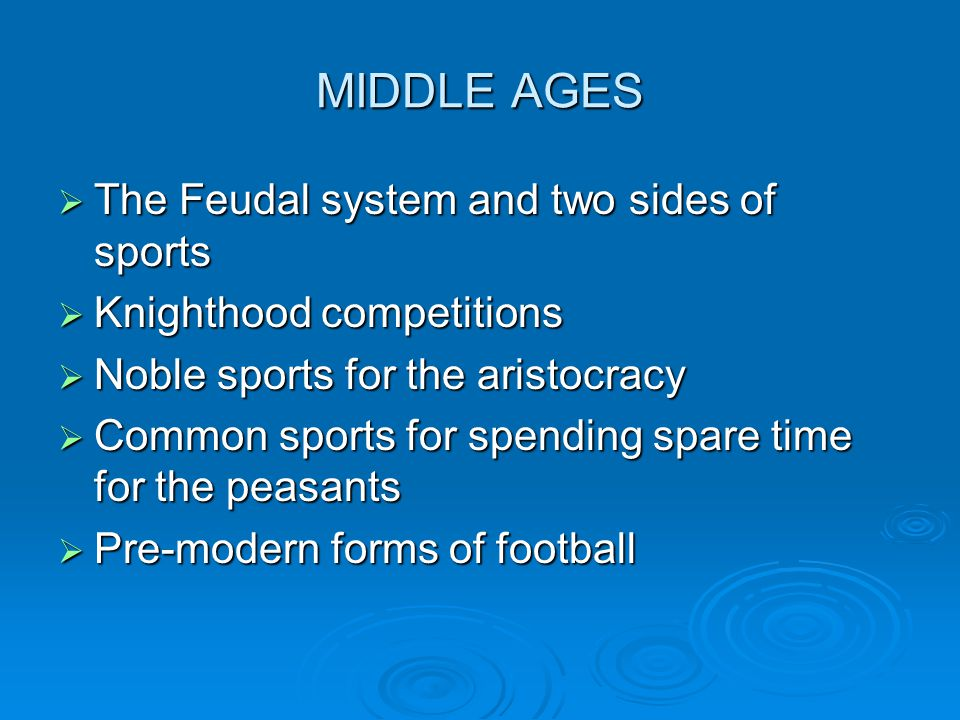 MIDDLE AGES The Feudal system and two sides of sports