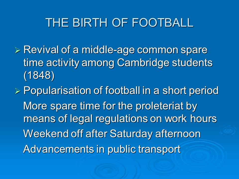 THE BIRTH OF FOOTBALL Revival of a middle-age common spare time activity among Cambridge students (1848)