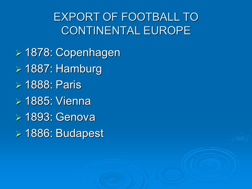 EXPORT OF FOOTBALL TO CONTINENTAL EUROPE