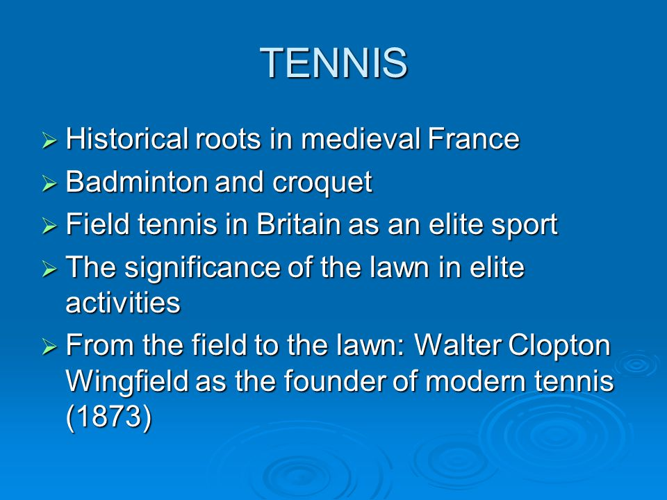 TENNIS Historical roots in medieval France Badminton and croquet