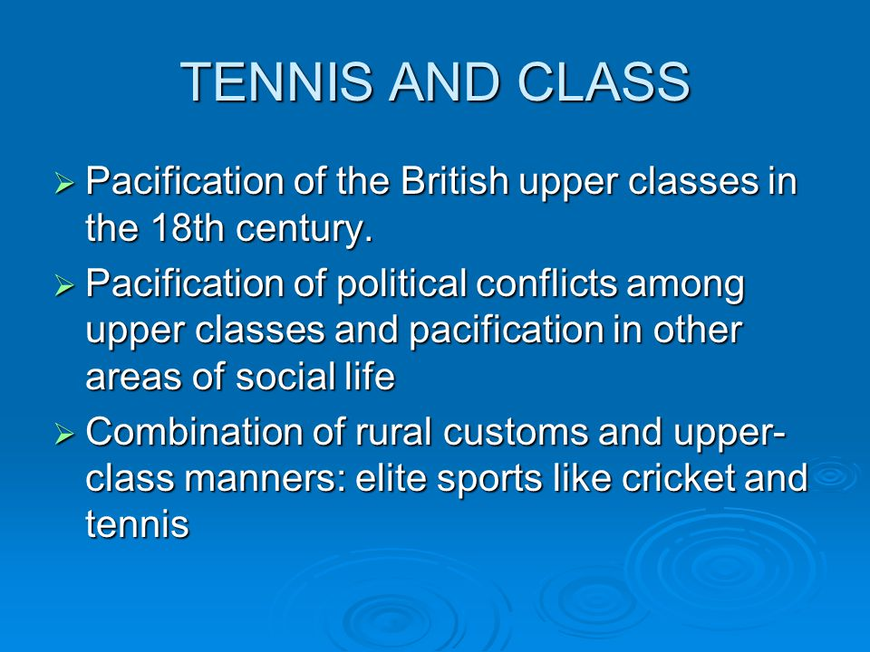 TENNIS AND CLASS Pacification of the British upper classes in the 18th century.
