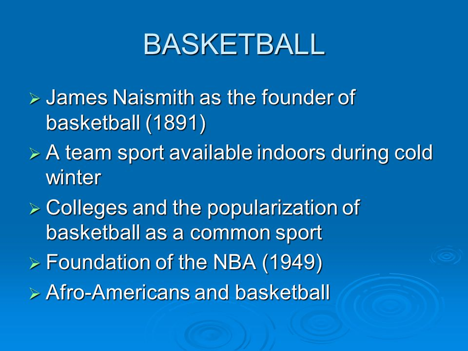 BASKETBALL James Naismith as the founder of basketball (1891)