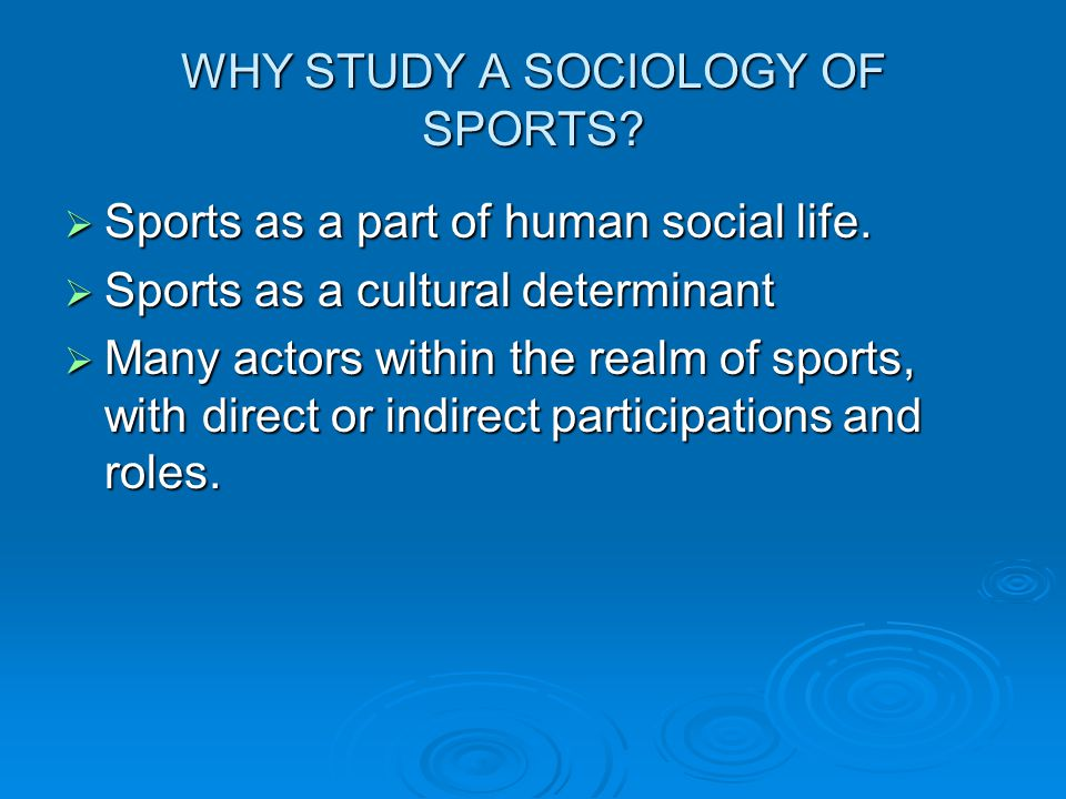 WHY STUDY A SOCIOLOGY OF SPORTS