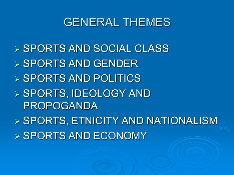 GENERAL THEMES SPORTS AND SOCIAL CLASS SPORTS AND GENDER