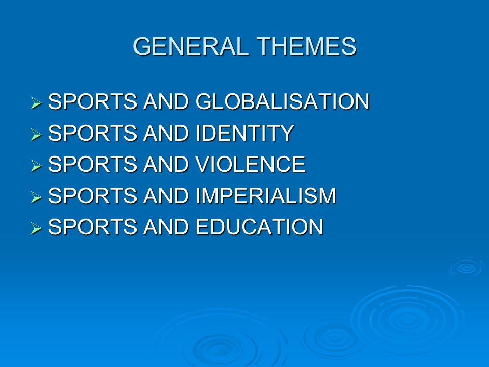 GENERAL THEMES SPORTS AND GLOBALISATION SPORTS AND IDENTITY