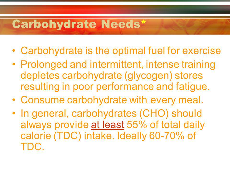 Carbohydrate Needs* Carbohydrate is the optimal fuel for exercise