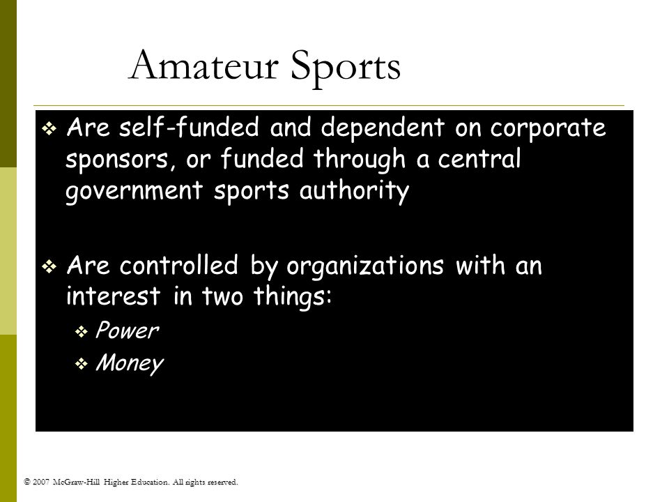 Amateur Sports Are self-funded and dependent on corporate sponsors, or funded through a central government sports authority.