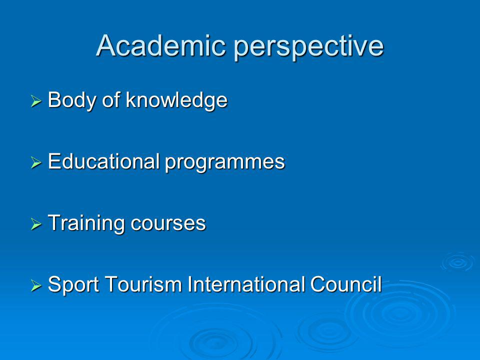 Academic perspective Body of knowledge Educational programmes